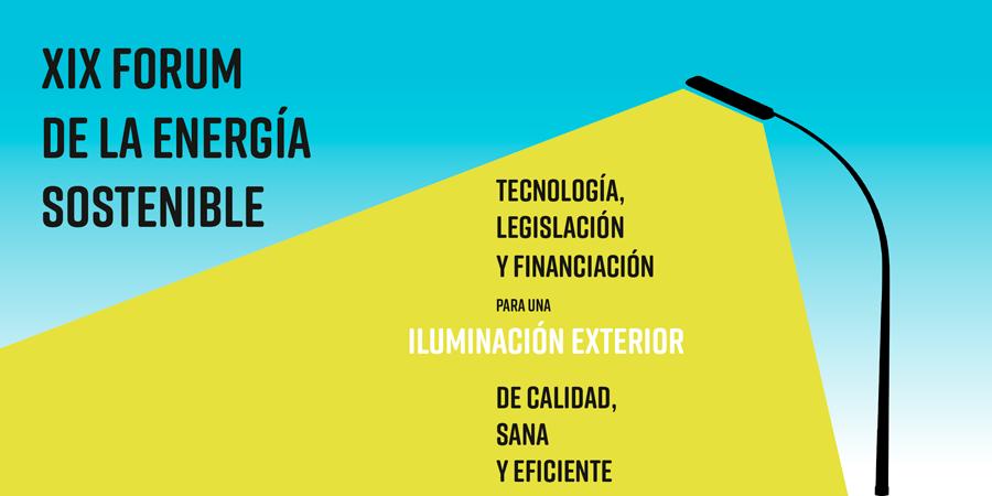 XIX Fórum de la Energía Sostenible – Para tener un alumbrado eficiente, seguro y de calidad