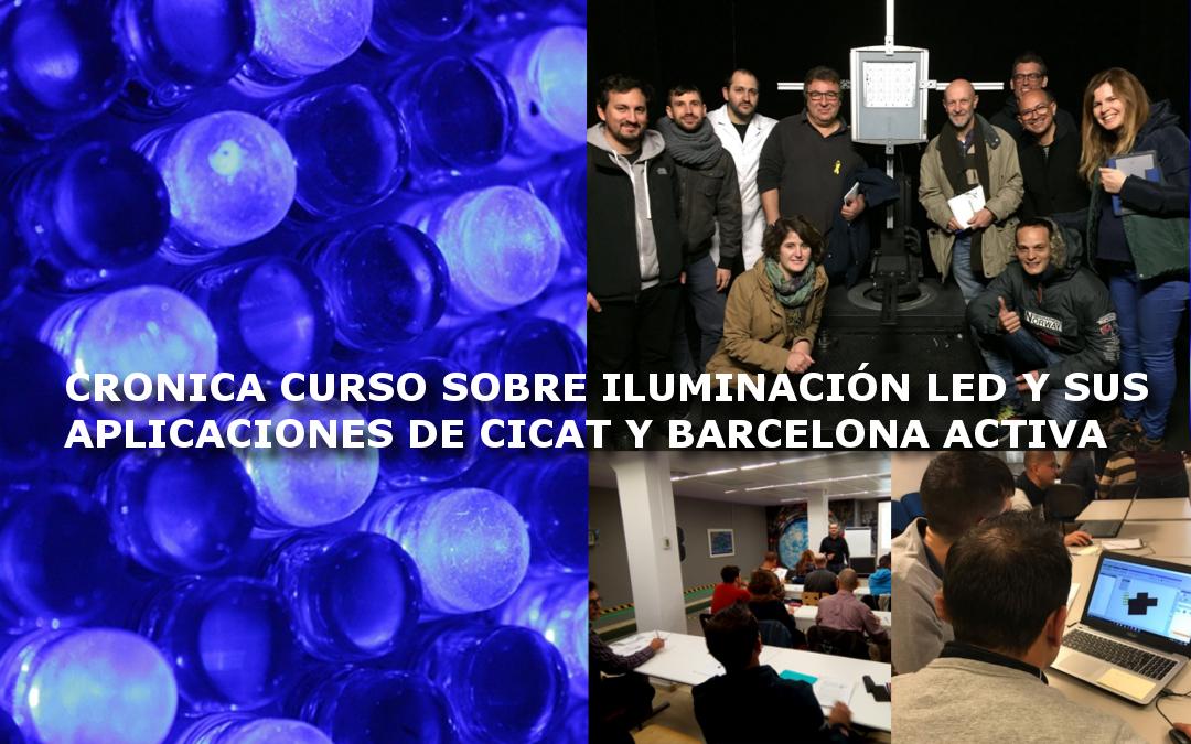 CRONICA CURSO ILUMINACIÓN LED Y SUS APLICACIONES DE CICAT Y BARCELONA ACTIVA